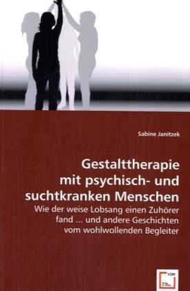 Gestalttherapie mit psychisch- und suchtkranken Menschen - Wie der weise Lobsang einen Zuhörer fand ... und andere Geschichten vom wohlwollenden Begleiter - Janitzek, Sabine
