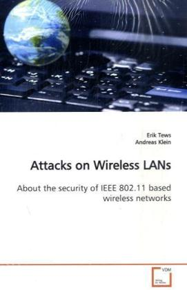 Attacks on Wireless LANs - About the security of IEEE 802.11 based wireless networks - Tews, Erik / Klein, Andreas