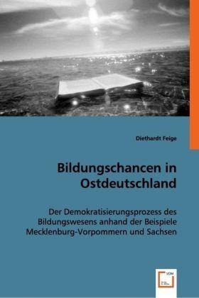 Bildungschancen in Ostdeutschland - Der Demokratisierungsprozess des Bildungswesens anhand der Beispiele Mecklenburg-Vorpommern und Sachsen - Feige, Diethardt