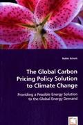 Schott, Robin: The Global Carbon Pricing Policy Solution to Climate Change