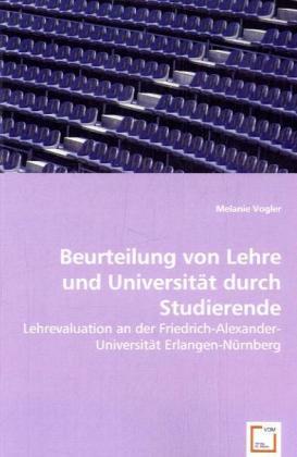 Beurteilung von Lehre und Universität durch Studierende - Lehrevaluation an der Friedrich-Alexander-Universität Erlangen-Nürnberg - Vogler, Melanie