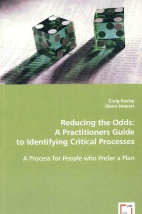 Reducing the Odds: A Practitioners Guide to Identifying Critical Processes - A Process for People who Prefer a Plan - Huxley, Craig / Stewart, Glenn