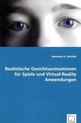 Realistische Gesichtsanimationen für Spiele und Virtual-Reality Anwendungen - Schmidt, Sebastian H.