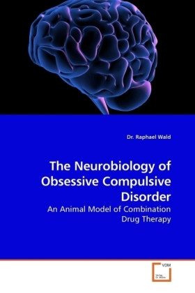 The Neurobiology of Obsessive Compulsive Disorder - An Animal Model of Combination Drug Therapy - Wald, Raphael