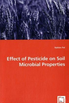 Effect of Pesticide on Soil Microbial Properties - Pal, Raktim