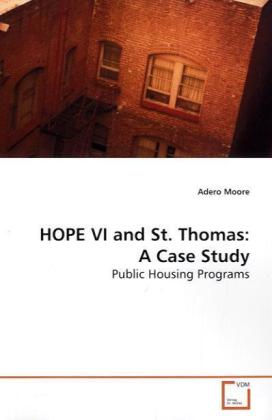 HOPE VI and St. Thomas: A Case Study - Public Housing Programs - Moore, Adero