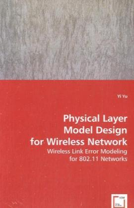 Physical Layer Model Design for Wireless Network - Wireless Link Error Modeling for 802.11 Networks - Yu, Yi