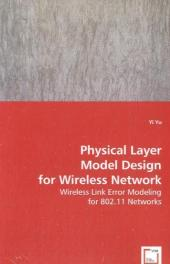 Physical Layer Model Design for Wireless Network - Yi Yu