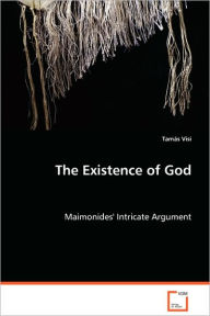 The Existence of God - Maimonides' Intricate Argument - Tamas Visi