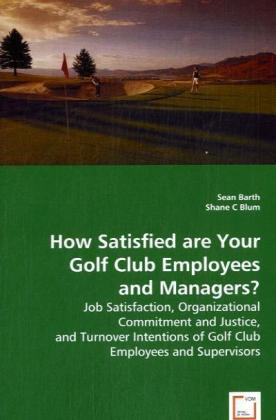 How Satisfied are Your Golf Club Employees and Managers? - Job Satisfaction, Organizational Commitment and Justice, and Turnover Intentions of Golf Club Employees and Supervisors