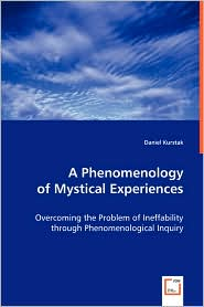 A Phenomenology of Mystical Experiences - Daniel Kurstak