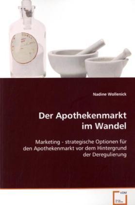 Der Apothekenmarkt im Wandel - Marketing - strategische Optionen für den Apothekenmarkt vor dem Hintergrund der Deregulierung