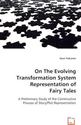 On The Evolving Transformation System Representation of FairyTales - A Preliminary Study of the Constructive Process of Story/PlotRepresentation - Falconer, Sean