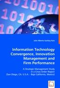 Information Technology Convergence, Innovation Management and Firm Performance: A Strategic Management Study in a Cross Order Region (San Diego, CA. U.S.A. - Baja California, Mexico)