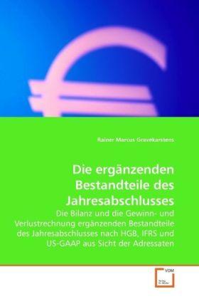 Die ergänzenden Bestandteile des Jahresabschlusses - Die Bilanz und die Gewinn- und Verlustrechnung ergänzenden Bestandteile des Jahresabschlusses nach HGB, IFRS und US-GAAP aus Sicht der Adressaten