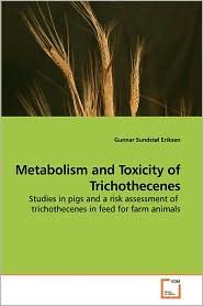 Metabolism And Toxicity Of Trichothecenes - Gunnar Sundstol Eriksen
