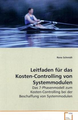 Leitfaden für das Kosten-Controlling von Systemmodulen - Das 7-Phasenmodell zum Kosten-Controlling bei der Beschaffung von Systemmodulen - Schmidt, Rene