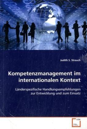 Kompetenzmanagement im internationalen Kontext - Länderspezifische Handlungsempfehlungen zur Entwicklung und zum Einsatz