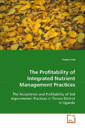The Profitability of Integrated Nutrient  Management Practices - The Acceptance and Profitability of Soil Improvement  Practices in Tororo District in Uganda - Pali, Pamela