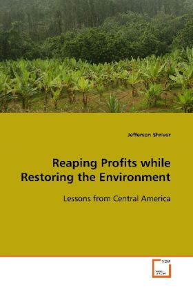 Reaping Profits while Restoring the Environment - Lessons from Central America - Shriver, Jefferson