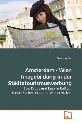 Amsterdam - Wien Imagebildung in der Städtetourismuswerbung - Sex, Drugs und Rock n Roll vs. Kultur, Sacher Torte und Wiener Walzer - Jando, Yvonne