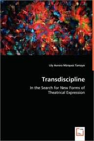 Transdiscipline - In The Search For New Forms Of - Lily Aurora Marquez Tamayo