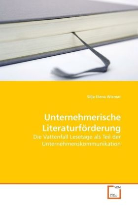 Unternehmerische Literaturförderung - Die Vattenfall Lesetage als Teil der Unternehmenskommunikation - Wismar, Silja-Elena