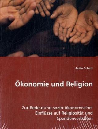 Ökonomie und Religion - Zur Bedeutung sozio-ökonomischer Einflüsse auf Religiosität und Spendenverhalten