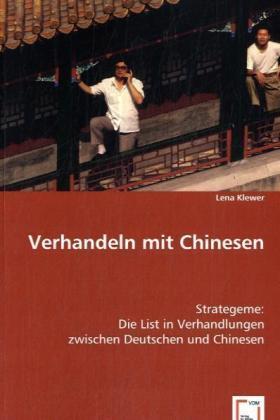 Verhandeln mit Chinesen - Strategeme: Die List in Verhandlungen zwischen Deutschen und Chinesen - Klewer, Lena
