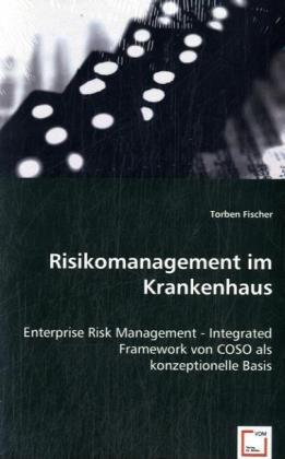 Risikomanagement im Krankenhaus - Enterprise Risk Management - Integrated Framework von COSO als konzeptionelle Basis