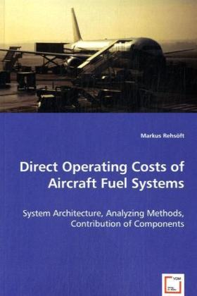 Direct Operating Costs of Aircraft Fuel Systems - System Architecture, Analyzing Methods, Contribution of Components - Rehsöft, Markus