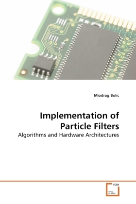 Implementation of Particle Filters - Algorithms and Hardware Architectures - Bolic, Miodrag