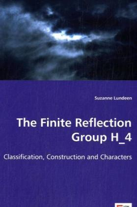 The Finite Reflection Group H 4 - Classification, Construction and Characters - Lundeen, Suzanne