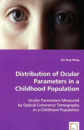 Distribution of Ocular Parameters in a Childhood Population - Ocular Parameters Measured by Optical Coherence Tomography in a Childhood Population - Wang, Xiu Ying