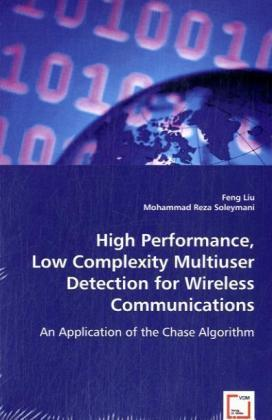 High Performance, Low Complexity Multiuser Detection for Wireless Networks - An Application of the Chase Algorithm - Liu, Feng / Soleymani, Mohammad Reza