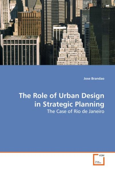 The Role of Urban Design in Strategic Planning - Jose Brandao
