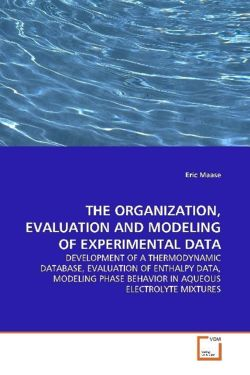 THE ORGANIZATION, EVALUATION AND MODELING OFEXPERIMENTAL DATA: DEVELOPMENT OF A THERMODYNAMICDATABASE, EVALUATION OF ENTHALPY DATA, MODELING PHASEBEHAVIOR IN AQUEOUS ELECTROLYTE MIXTURES