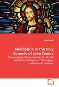 Meditation in the Holy Sonnets of John Donne: Close reading of Holy Sonnets XI, VII, XIII and XIX in the light of 17th century meditational practices