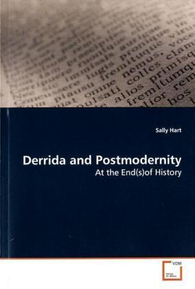 Derrida and Postmodernity - At the End(s)of History - Hart, Sally