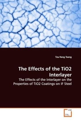 The Effects of the TiO2 Interlayer - The Effects of the Interlayer on the Properties of  TiO2 Coatings on IF Steel - Tseng, Tzu-Yang
