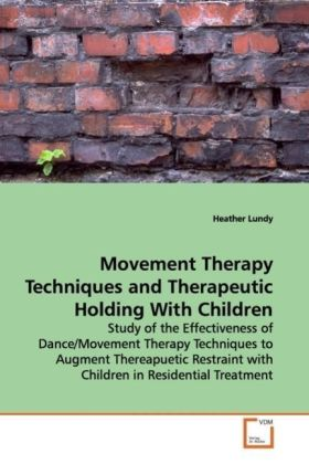 Movement Therapy Techniques and Therapeutic Holding  With Children - Study of the Effectiveness of Dance/Movement Therapy  Techniques to Augment Thereapuetic Restraint with  Children in Residential Treatment - Lundy, Heather