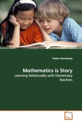Mathematics is Story - Learning Relationally with Elementary Teachers - Sterenberg, Gladys