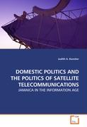 DOMESTIC POLITICS AND THE POLITICS OF SATELLITE TELECOMMUNICATIONS