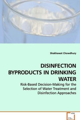 DISINFECTION BYPRODUCTS IN DRINKING WATER - Risk-Based Decision-Making for the Selection of  Water Treatment and Disinfection Approaches