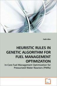 Heuristic Rules In Genetic Algorithm For Fuel Management Optimization - Fatih Alim
