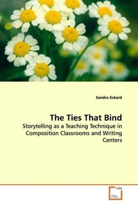 The Ties That Bind - Storytelling as a Teaching Technique in Composition Classrooms and  Writing Centers - Eckard, Sandra