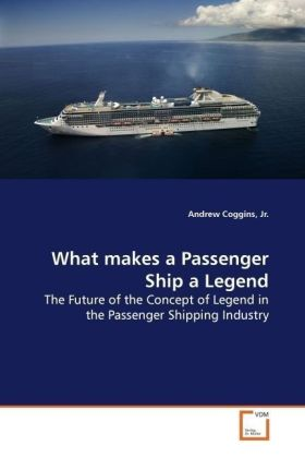 What makes a Passenger Ship a Legend - The Future of the Concept of Legend in the Passenger  Shipping Industry - Coggins, Andrew
