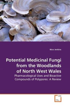 Potential Medicinal Fungi from the Woodlands of North West Wales - Pharmacological Uses and Bioactive Compounds of Polypores: A Review