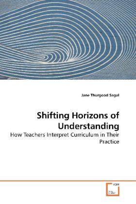 Shifting Horizons of Understanding - How Teachers Interpret Curriculum in Their Practice