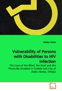 Vulnerability of Persons with Disabilities to HIV Infection: The Case of the Blind, the Deaf and the Physically Disabled in Gullele Sub City of Addis Abeba, Ethipia